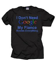 Funny Google T Shirt I Don't Need Google My Fiance Knows Everything Funny Tee