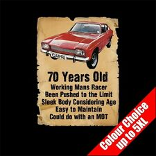 70 Year Old Ford Capri Funny 70th Birthday Gift T-Shirt 16 Colours - to 5XL