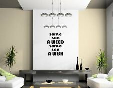 JC Design 'Some see a weed Some see a wish' Vinyl Wall Sticker. Many colours.New