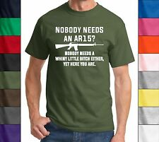 Nobody Needs An AR15? Funny T Shirt Gun Shirt Gun Rights Shirt Political Gun Tee
