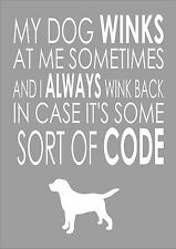 My Dog Winks At Me Sometimes - Labrador - Word Wall Art Typography Quote Dog