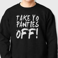 TAKE YO PANTIES OFF! movie This Is The End Funny T-shirt dirty Crew Sweatshirt