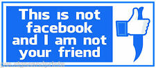 THIS IS NOT FACEBOOK & I AM NOT YOUR  - PRINTED DECAL STICKER- CHOICE OF SIZES