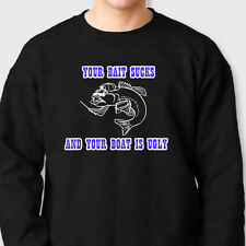 Your Bait Sucks And Your Boat Is Ugly Funny T-shirt  Fishing Crew Sweatshirt