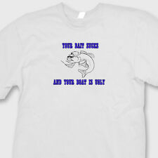 Your Bait Sucks And Your Boat Is Ugly Anglers T-shirt Funny Fish Tee Shirt