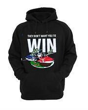 They don't want you to win  Hoodie Hooded Sweatshirt