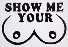 Show Me Your Boobs Funny Crude Car Truck Window Vinyl Decal Sticker 12 Colors