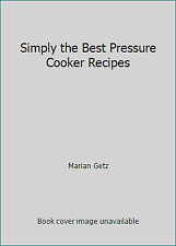 Simply the Best Pressure Cooker Recipes by Marian Getz