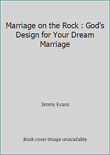 Marriage on the Rock : God's Design for Your Dream Marriage by Jimmy Evans
