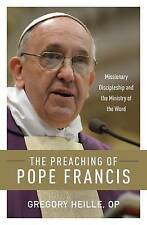 The Preaching Pope Francis Missionary Discipleship Ministry Word by Heille Grego