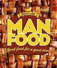 Man Food : Good Food for a Good Time by Billy Law (2015, Hardcover) - NEW