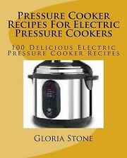 Pressure Cooker Recipes for Electric Pressure Cookers 100 Delicious Electric Pre
