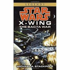 The Bacta War (Star Wars: X-Wing Series, Book 4) Michael A. Stackpole