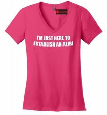 Im Just Here To Establish An Alibi Funny Ladies V-Neck T Shirt Party Gift Tee Z5