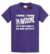 I Know I'm Awesome Big Deal Outta It Funny T Shirt College Party Gift Tee S-5XL