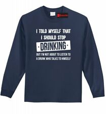 I Told Myself Stop Drinking Funny L/S T Shirt Alcohol Beer Party College Tee Z1