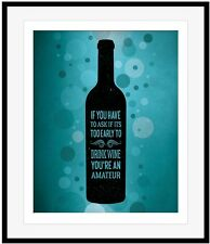 IF YOU HAVE TO ASK IF IT'S TOO EARLY TO DRINK WINE YOU'RE AN AMATEUR Wine Poster