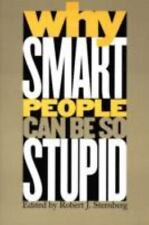 Why Smart People Can Be So Stupid by Robert J. Sternberg.