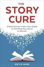 The Story Cure : A Book Doctor's Pain-Free Guide to Finishing Your Novel 2017
