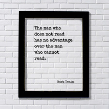 Mark Twain - The man who does not read has no advantage over the man who cannot