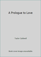 A Prologue to Love  (NoDust) by Taylor Caldwell