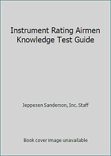 Instrument Rating Airmen Knowledge Test Guide by Jeppesen Sanderson, Inc. Staff
