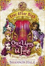 Ever after High: Once upon a Time : A Story Collection by Shannon Hale (2014, H…