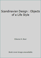 Scandinavian Design : Objects of a Life Style  (ExLib) by Eileene H. Beer
