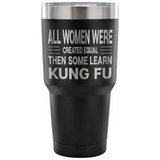 ALL WOMEN... LEARN KUNG FU * Gift for Kung-Fu Sifu, Students * Steel Tumbler 30