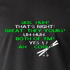 Skis, huh? That's right! Great! They yours? Uh-huh. retro Dumber Funny T-Shirt