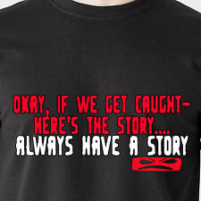 okay if we get caught- here's the story. always have a story retro Funny T-Shirt