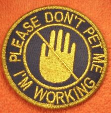 """Please Don't Pet Me I'm Working""  SERVICE DOG PATCHES for Vests Embroidered"