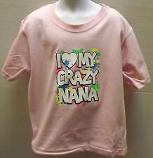 I LOVE MY CRAZY NANA Youth kids toddler size t-shirt 6 Months To 18-20 The Best
