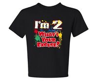 I'M 2 WHAT'S YOUR EXCUSE Many Colors Kids T-Shirt 2-4=XS To 14-16=LG