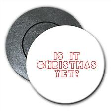 Is It Christmas Yet?  Fridge Magnet