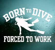 1 x BORN TO DIVE FORCED TO WORK VINYL CAR STICKER - LAPTOP WALL WINDOW FUNNY