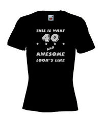 40TH BIRTHDAY,40 AND AWESOME, WOMENS/ LADIES T SHIRTS, IDEAL BIRTHDAY GIFT