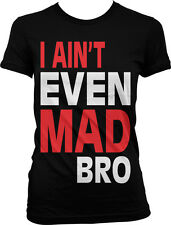 I Ain't Even Mad Bro - Jersey Shore Quotes GTL Funny Juniors Girls T-shirt