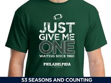 Just Give Me One - Philadelphia Eagles Shirt - Super Bowl Dream - Since 1960