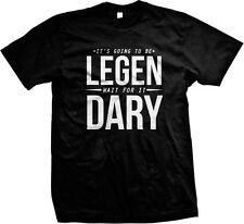 Its Going To Be LEGEN Wait For It DARY Barney Stinson HIMYM Funny Mens T-shirt