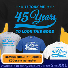 It took me 45 years to LOOK THIS GOOD mens women t-shirt 45th Birthday year 1972