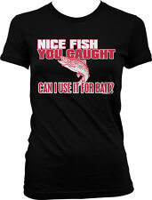 Nice Fish You Caught Can I Use It For Bait Funny Fishing Humor Juniors T-shirt