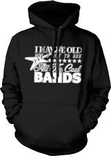 I May Be Old But I Got To See All The Cool Bands Funny Humor Hoodie Pullover