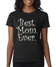 Best. Mom. Ever. Mothers's Day Best Mom Ever Ladies T-Shirt S-2XL