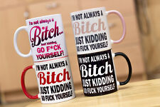 I'm not always a bitch just kidding go fu*k yourself humor coffee/tea mug/cup