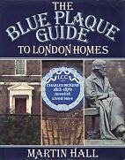 BLUE PLAQUE GUIDE TO LONDON HOMES, MARTIN HALL, Used; Good Book