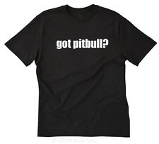 Got Pitbull? T-shirt Funny American Pit Bull Terrier Dog Tee Tee Size S-5X