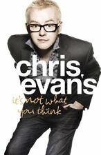 IT'S NOT WHAT YOU THINK, CHRIS EVANS, Used; Very Good Book