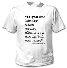 JEAN PAUL SARTRE LONELY QUOTE - NEW WHITE COTTON TSHIRT