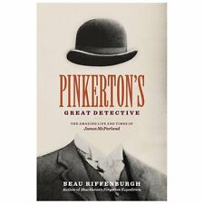 Pinkerton's Great Detective : The Amazing Life and Times of James McParland...
